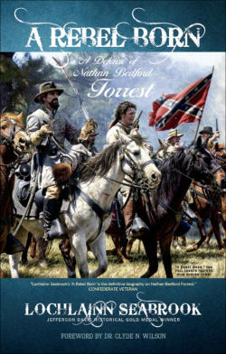 """A Rebel Born: A Defense of Nathan Bedford Forrest"" from Sea Raven Press (hardcover)"