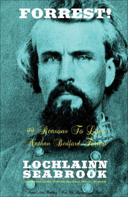 """Forrest!  99 Reasons to Love Nathan Bedford Forrest"" from Sea Raven Press (hardcover)"