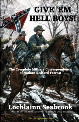 """Give 'Em Hell Boys!  The Complete Military Correspondence of Nathan Bedford Forrest"" from Sea Raven Press (paperback)"