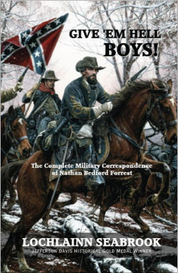 """Give 'Em Hell Boys!  The Complete Military Correspondence of Nathan Bedford Forrest"" from Sea Raven Press (hardcover)"