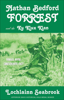 """Nathan Bedford Forrest and the Ku Klux Klan: Yankee Myth, Confederate Fact"" from Sea Raven Press (paperback)"