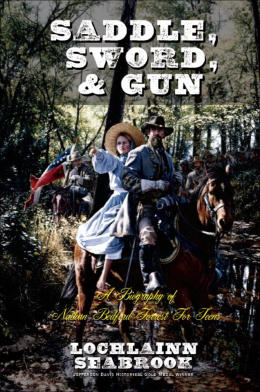 """Saddle, Sword, and Gun: A Biography of Nathan Bedford Forrest for Teens"" from Sea Raven Press (hardcover)"