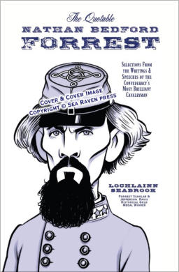 """The Quotable Nathan Bedford Forrest"" from Sea Raven Press (hardcover)"