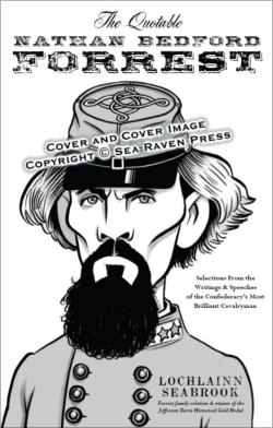 """The Quotable Nathan Bedford Forrest"" from Sea Raven Press (paperback)"